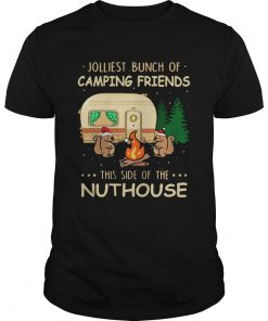1572872134Jolliest bunch of camping friends this side if the Nuthouse  Unisex