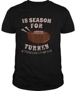 1573207951Is Season For Turkey And Touchdowns  Unisex