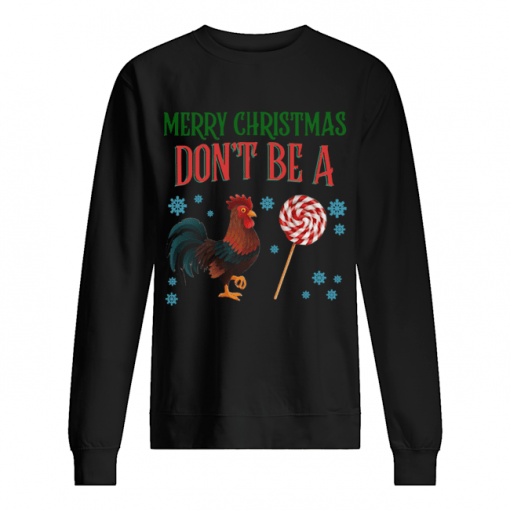 Chicken Merry christmas don't be a  Unisex Sweatshirt