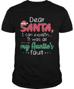 Dear Santa I Can Explain It Was All My Aunties Fault  Unisex