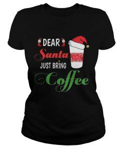 Dear Santa Just bring Coffee  Classic Ladies
