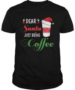 Dear Santa Just bring Coffee  Unisex