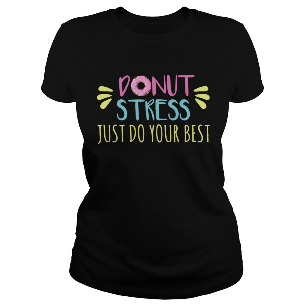 Donut Stress Just Do Your Best Classic Ladies