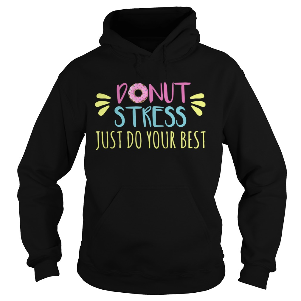 Donut Stress Just Do Your Best Hoodie