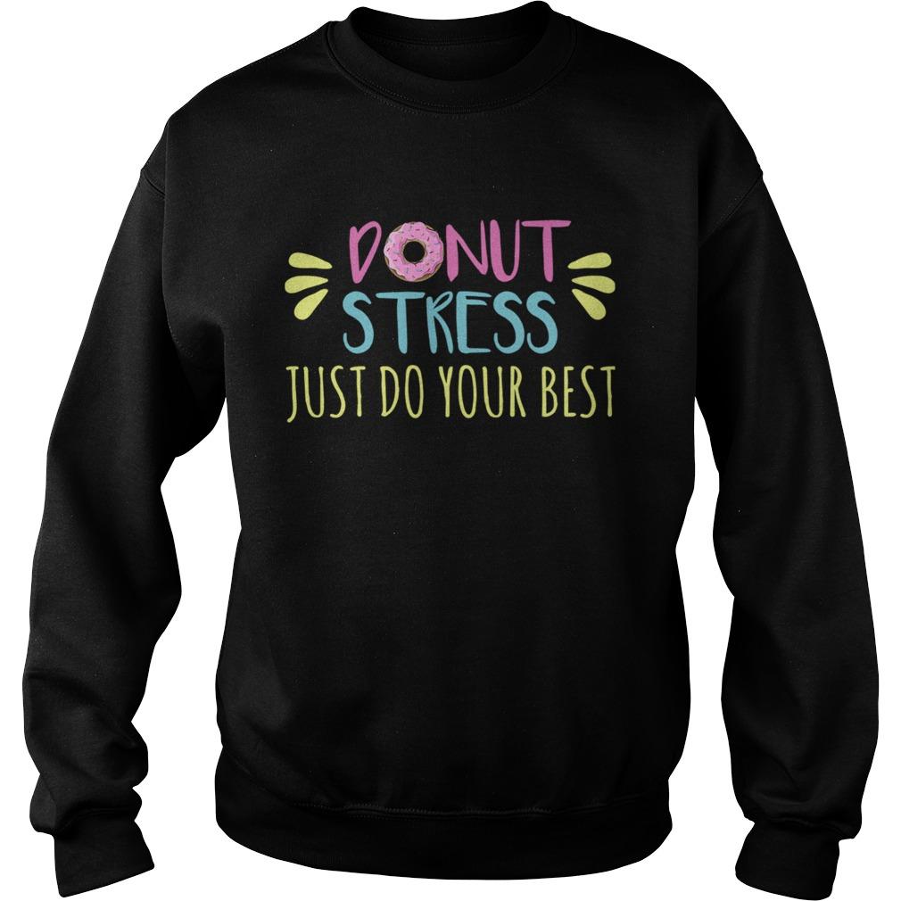 Donut Stress Just Do Your Best Sweatshirt