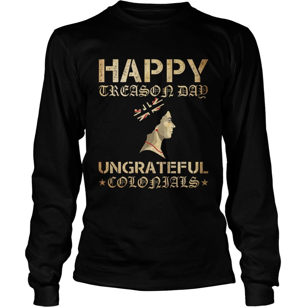 Happy Treason Day Ungrateful Colonials LongSleeve