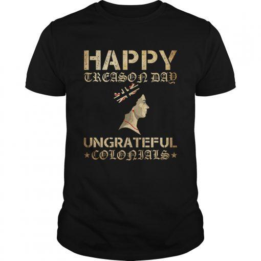 Happy Treason Day Ungrateful Colonials  Unisex