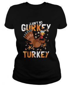 I Aint No Gurkey Turkey Hyperactive Funny Thanksgiving Gift  Classic Ladies