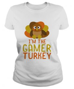 I Am The Gamer Turkey Thanksgiving Day  Classic Ladies