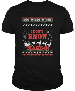 I Dont Know Margo Ugly Christmas  Unisex
