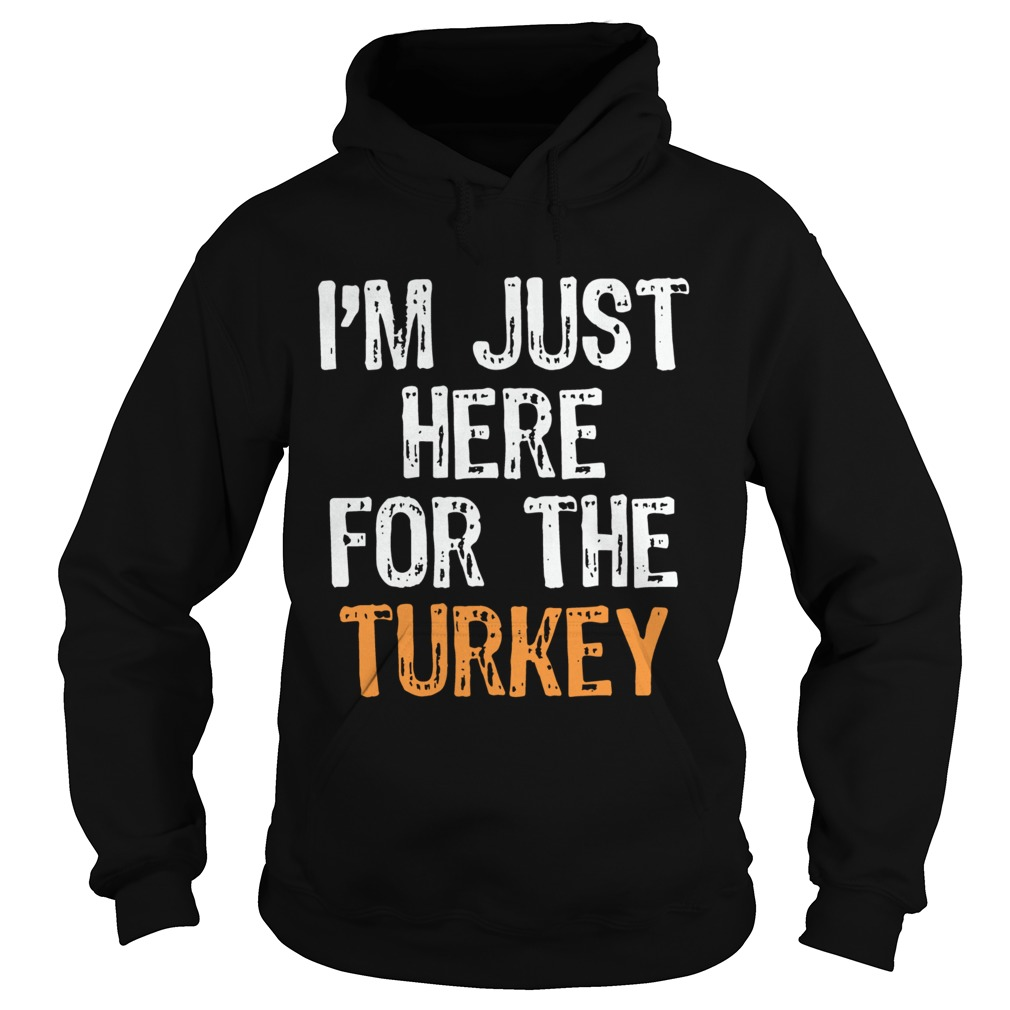 Im Just Here For The Turkey Thanksgiving Hoodie