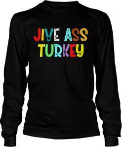 Jive ass turkey  LongSleeve