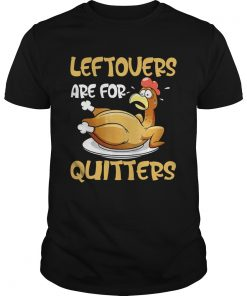 Leftovers Are For Quitters Funny Turkey Thanksgiving  Unisex