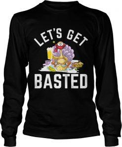 Lets Get Basted Turkey Beer Thanksgiving  LongSleeve