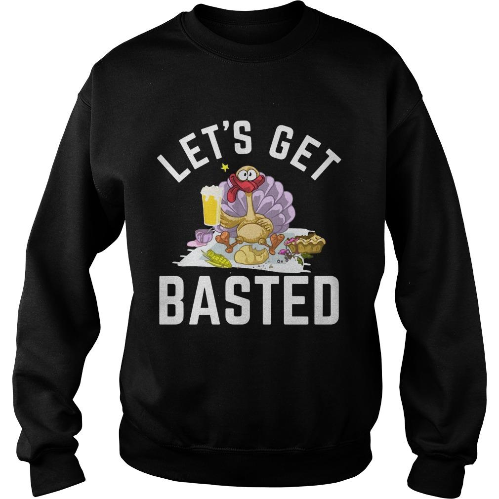 Lets Get Basted Turkey Beer Thanksgiving Sweatshirt