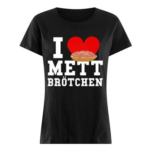 Mett I Love Mett Brötchen Fleischliebhaber  Classic Women's T-shirt