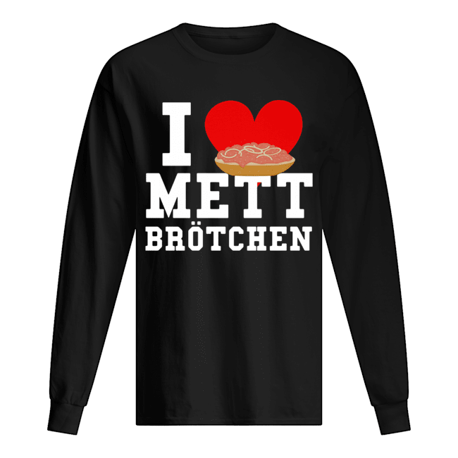 Mett I Love Mett Brötchen Fleischliebhaber Long Sleeved T-shirt
