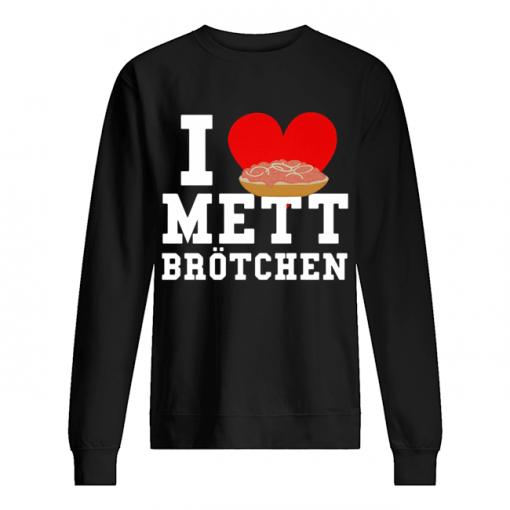 Mett I Love Mett Brötchen Fleischliebhaber  Unisex Sweatshirt