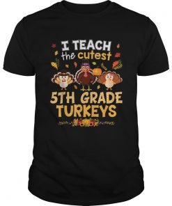 Nice I Teach The Cutest 5th Grade Turkeys In Of The Patch  Unisex