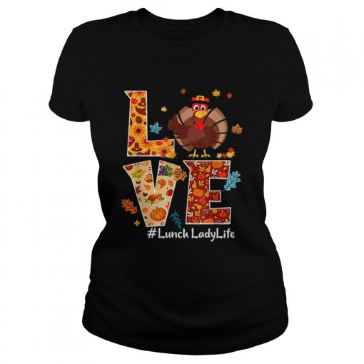 Nice Love Lunch Lady Life Turkey Thanksgiving Gift  Classic Ladies