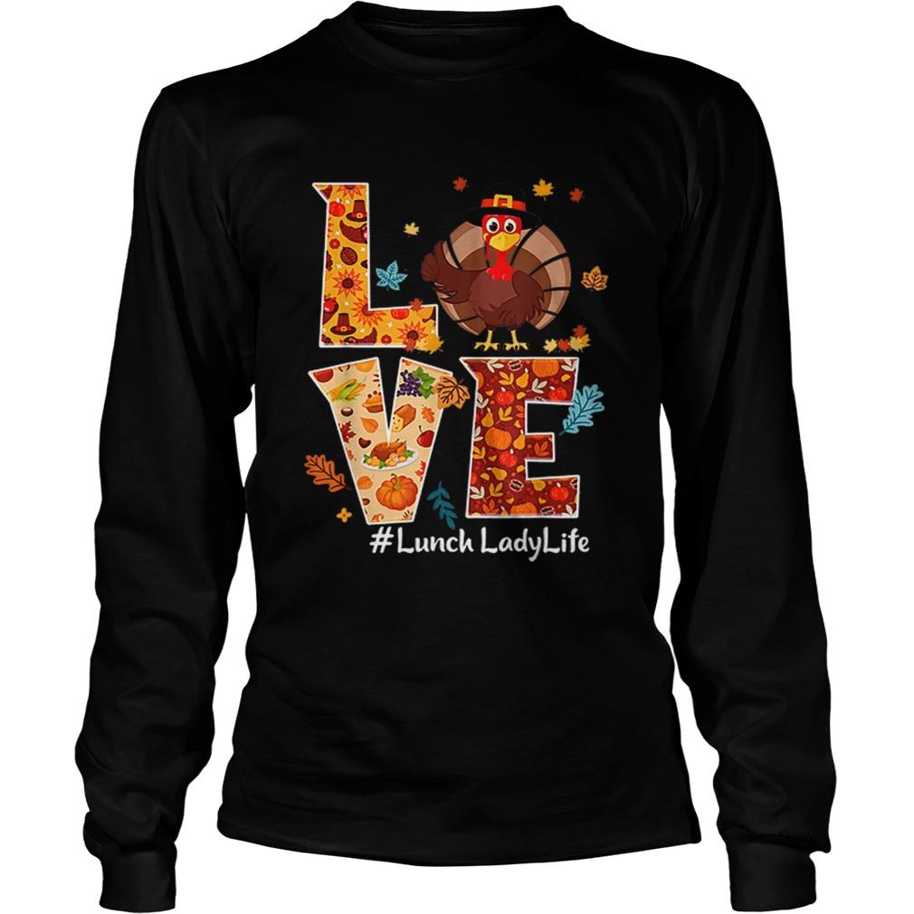 Nice Love Lunch Lady Life Turkey Thanksgiving Gift LongSleeve