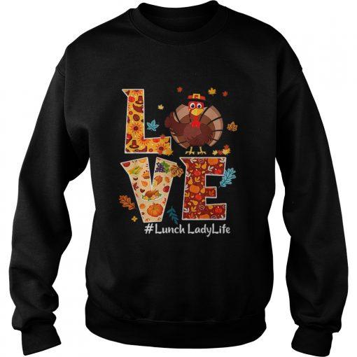 Nice Love Lunch Lady Life Turkey Thanksgiving Gift  Sweatshirt