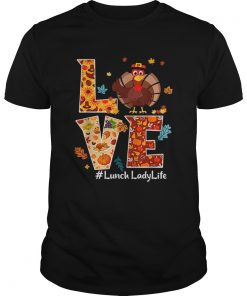 Nice Love Lunch Lady Life Turkey Thanksgiving Gift  Unisex