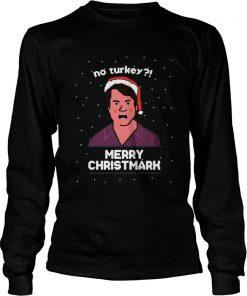 No Turkey Merry Christmark Christmas  LongSleeve
