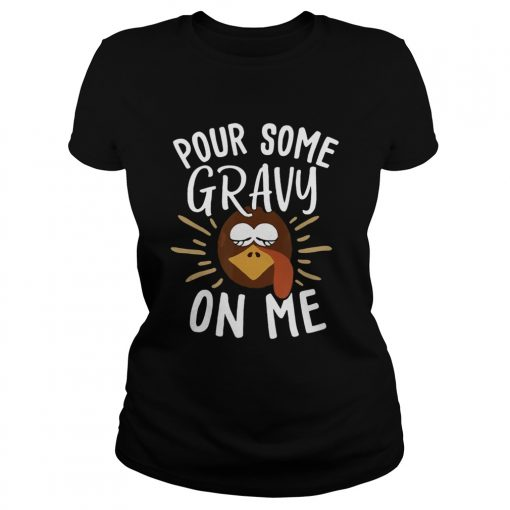 Pour Some Gravy On Me Funny Turkey Face Thanksgiving  Classic Ladies