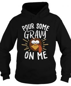 Pour Some Gravy On Me Funny Turkey Face Thanksgiving  Hoodie