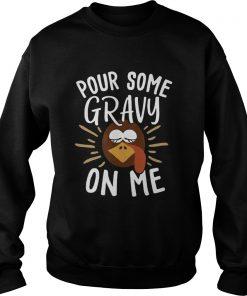 Pour Some Gravy On Me Funny Turkey Face Thanksgiving  Sweatshirt