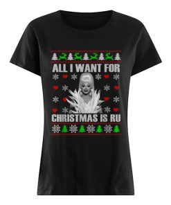 RuPaul All I Want For Christmas Is Ru Ugly Christmas  Classic Women's T-shirt