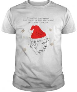 Santa Claus Is Real People Dont Listen To The Fake News Media Trump Christmas  Unisex