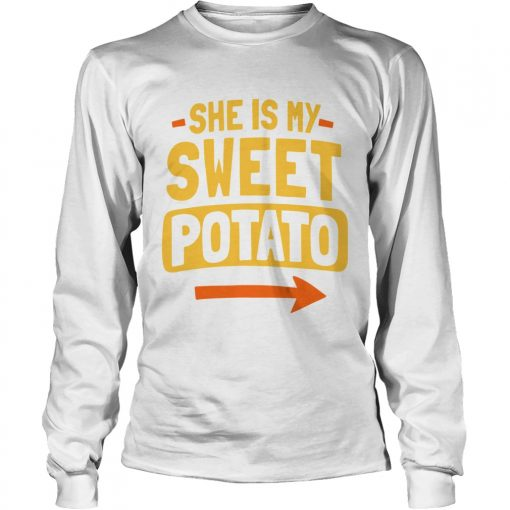 She Is My Sweet Potato Couples Matching Thanksgiving  LongSleeve