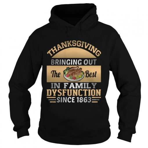 Thanksgiving Bring out the best in family dysfunction since 1863  Hoodie