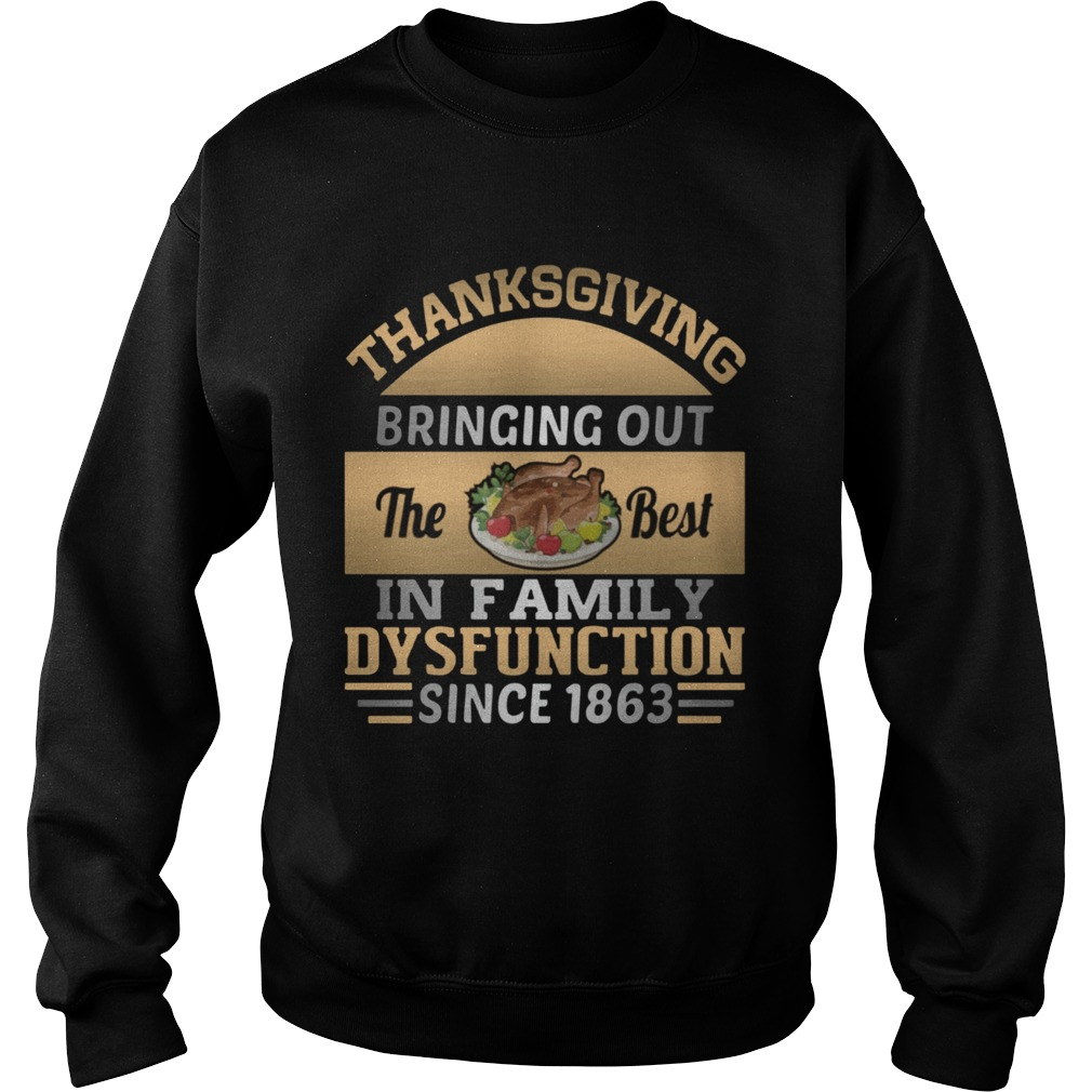 Thanksgiving Bring out the best in family dysfunction since 1863 Sweatshirt