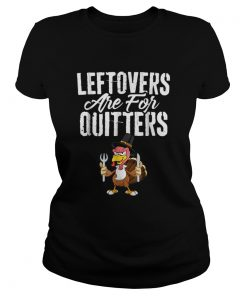 Top Leftovers Are For Quitters Funny Thanksgiving Turkey  Classic Ladies