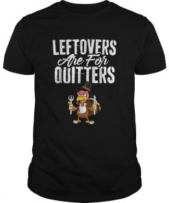 Top Leftovers Are For Quitters Funny Thanksgiving Turkey  Unisex