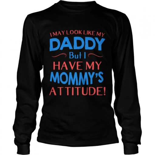 i may look like my daddy but i have my mommys attitude  LongSleeve