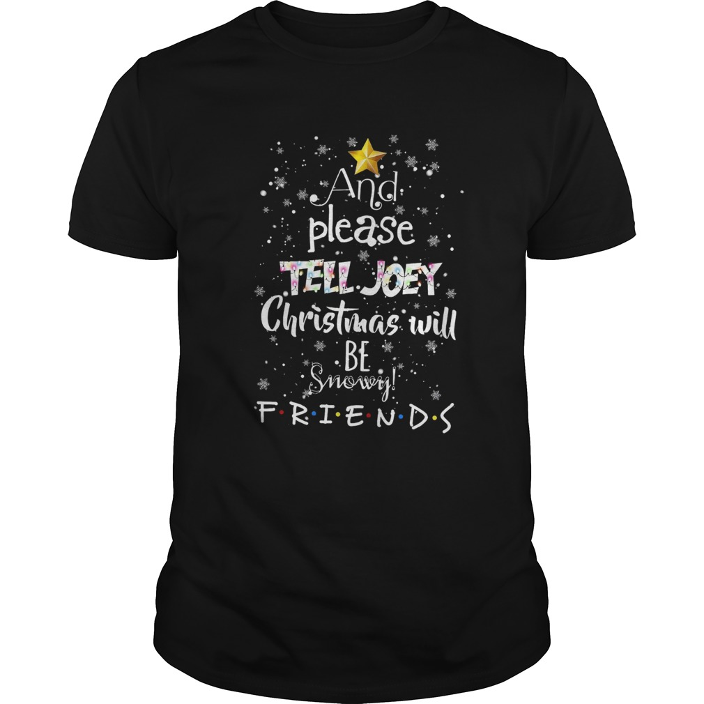 And Please Tell Joey Christmas Will Be Snowy Friends Shirt Masswerks Store