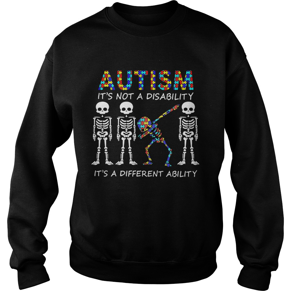 Autism Its Not A Disability Its A Different Ability Skeleton Sweatshirt