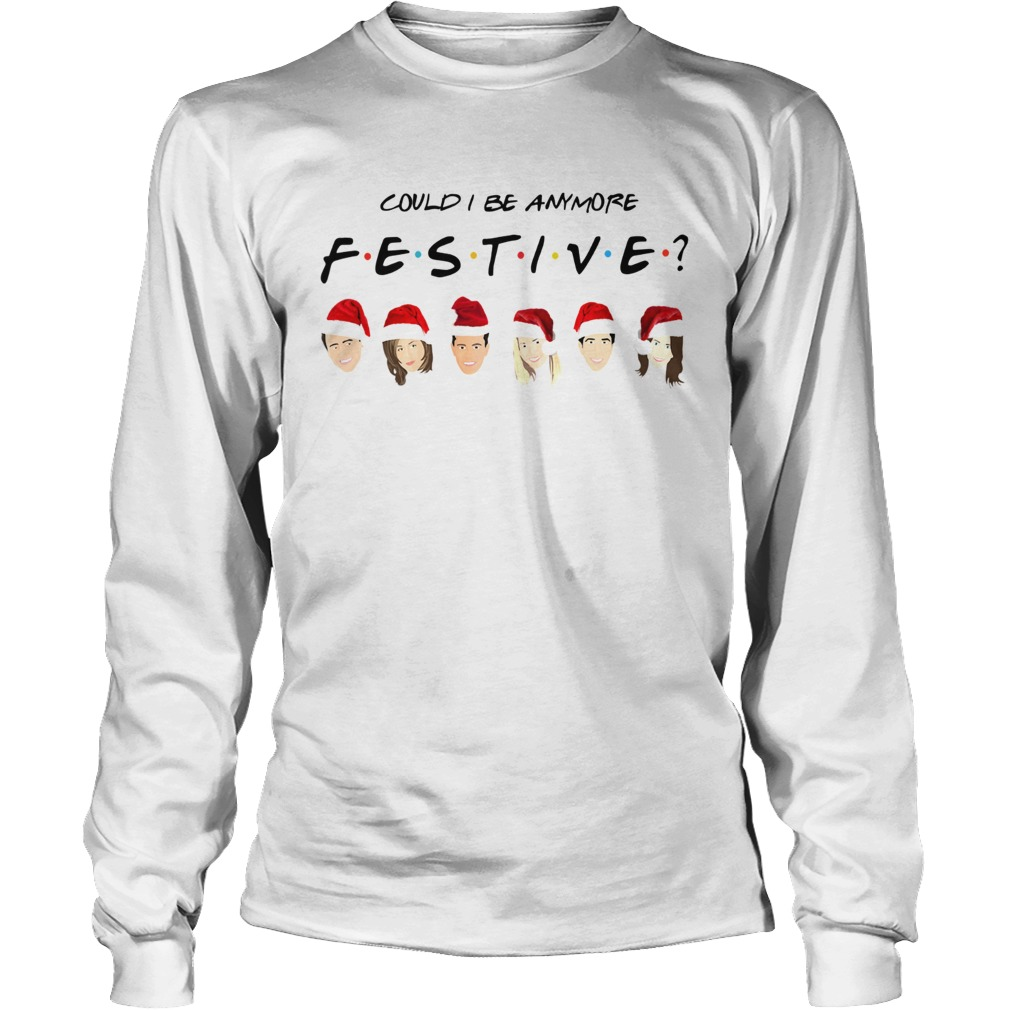 Could I Be Anymore Festive Friends Christmas Jumper Shirt Masswerks Store