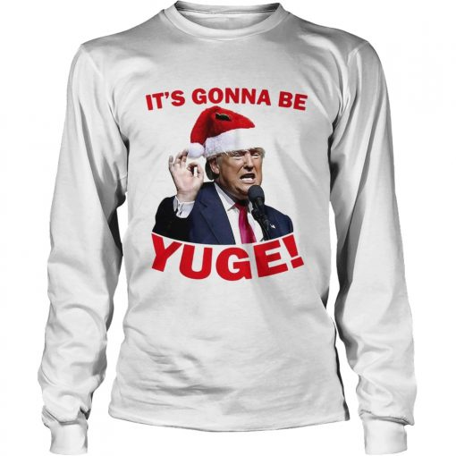 Donald Trump its gonna be Yuge Christmas  LongSleeve