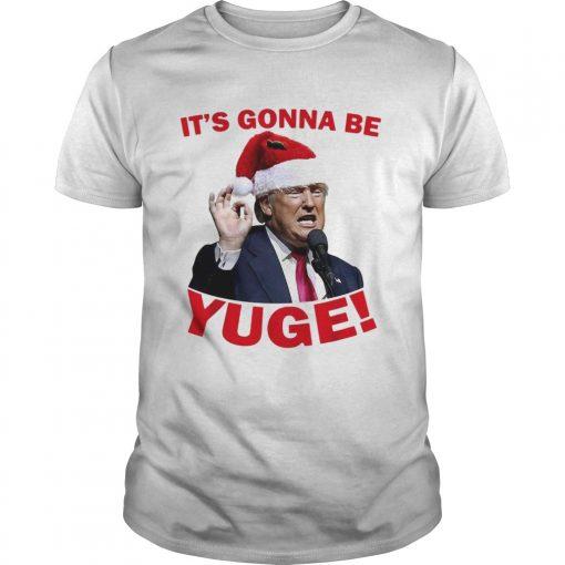 Donald Trump its gonna be Yuge Christmas  Unisex