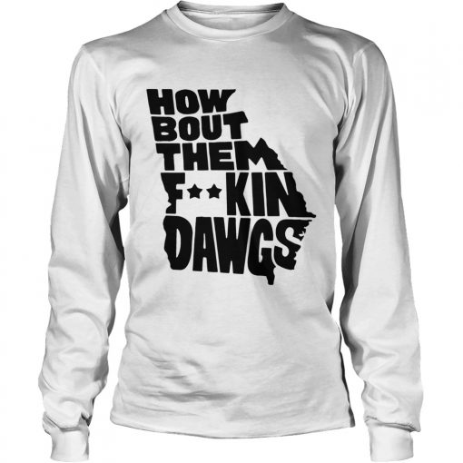 How about them fucking dawgs  LongSleeve