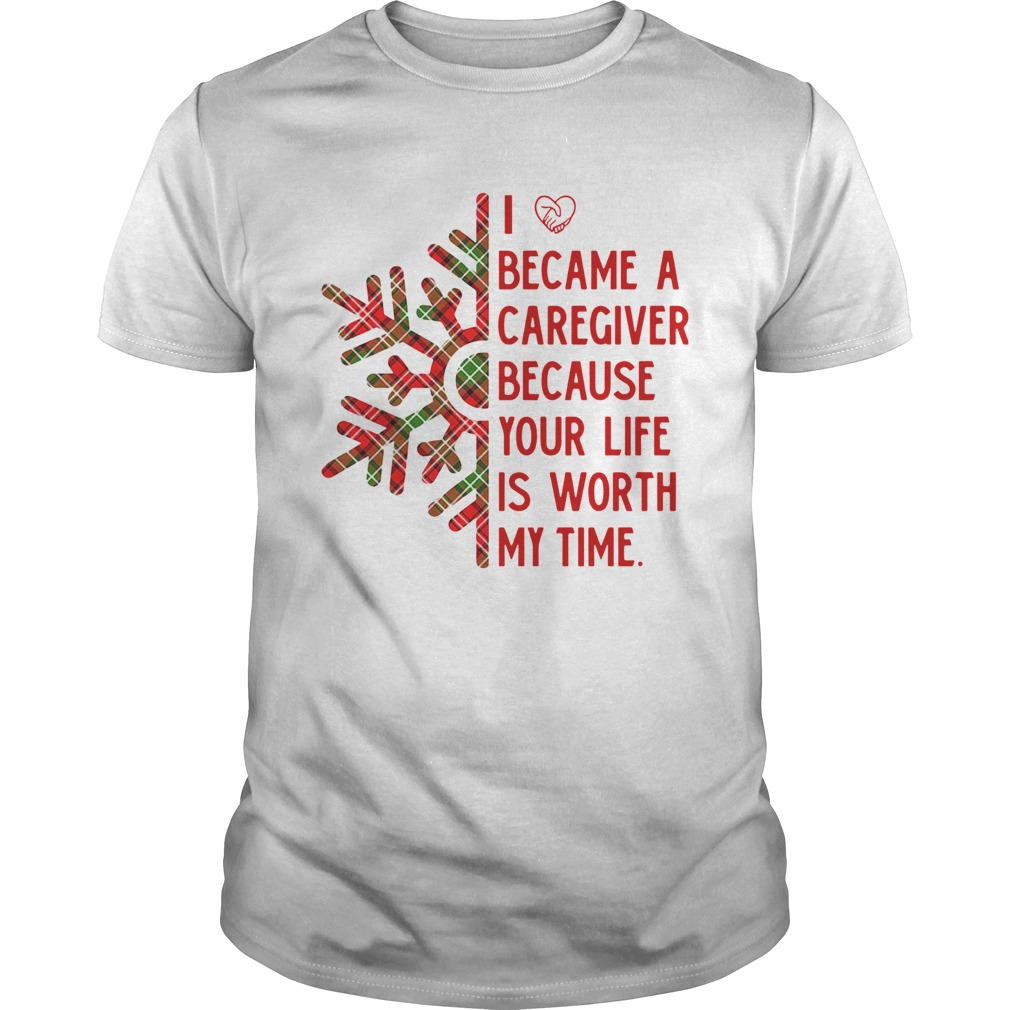 I Became A Caregiver Because Your Life Is Worth My Time Shirt Masswerks Store