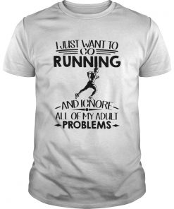 I Just Want To Go Running And Ignore All Of My Adult Problems  Unisex
