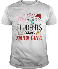 My Students Are Snow Cute  Unisex