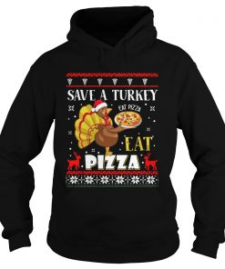 Save A Turkey Eat A Pizza Ugly Christmas  Hoodie