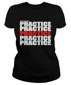 We Talkin About Practice  Classic Ladies